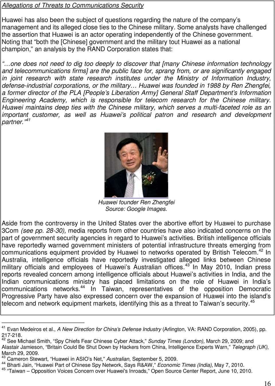Noting that both the [Chinese] government and the military tout Huawei as a national champion, an analysis by the RAND Corporation states that: one does not need to dig too deeply to discover that