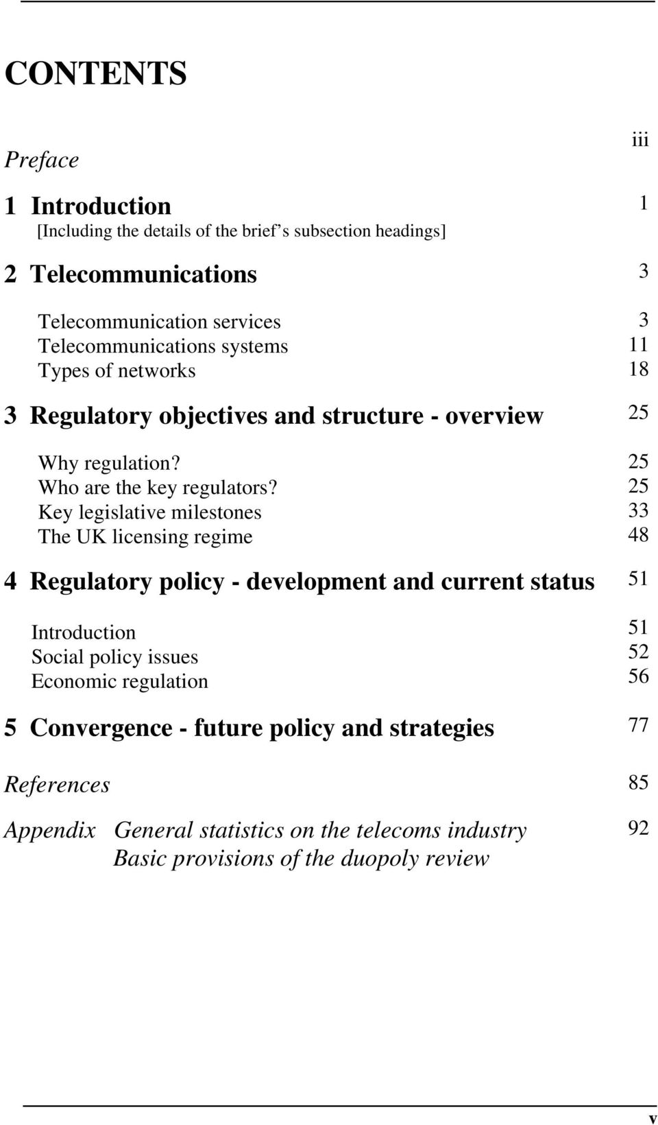 Key legislative milestones The UK licensing regime 4 Regulatory policy - development and current status Introduction Social policy issues Economic regulation
