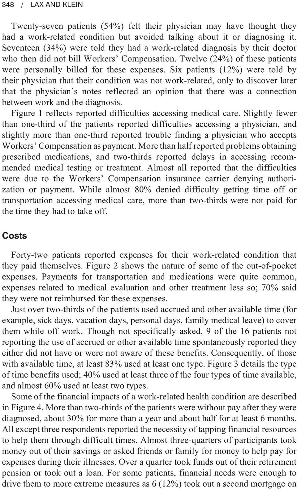 Six patients (%) were told by their physician that their condition was not work-related, only to discover later that the physician s notes reflected an opinion that there was a connection between