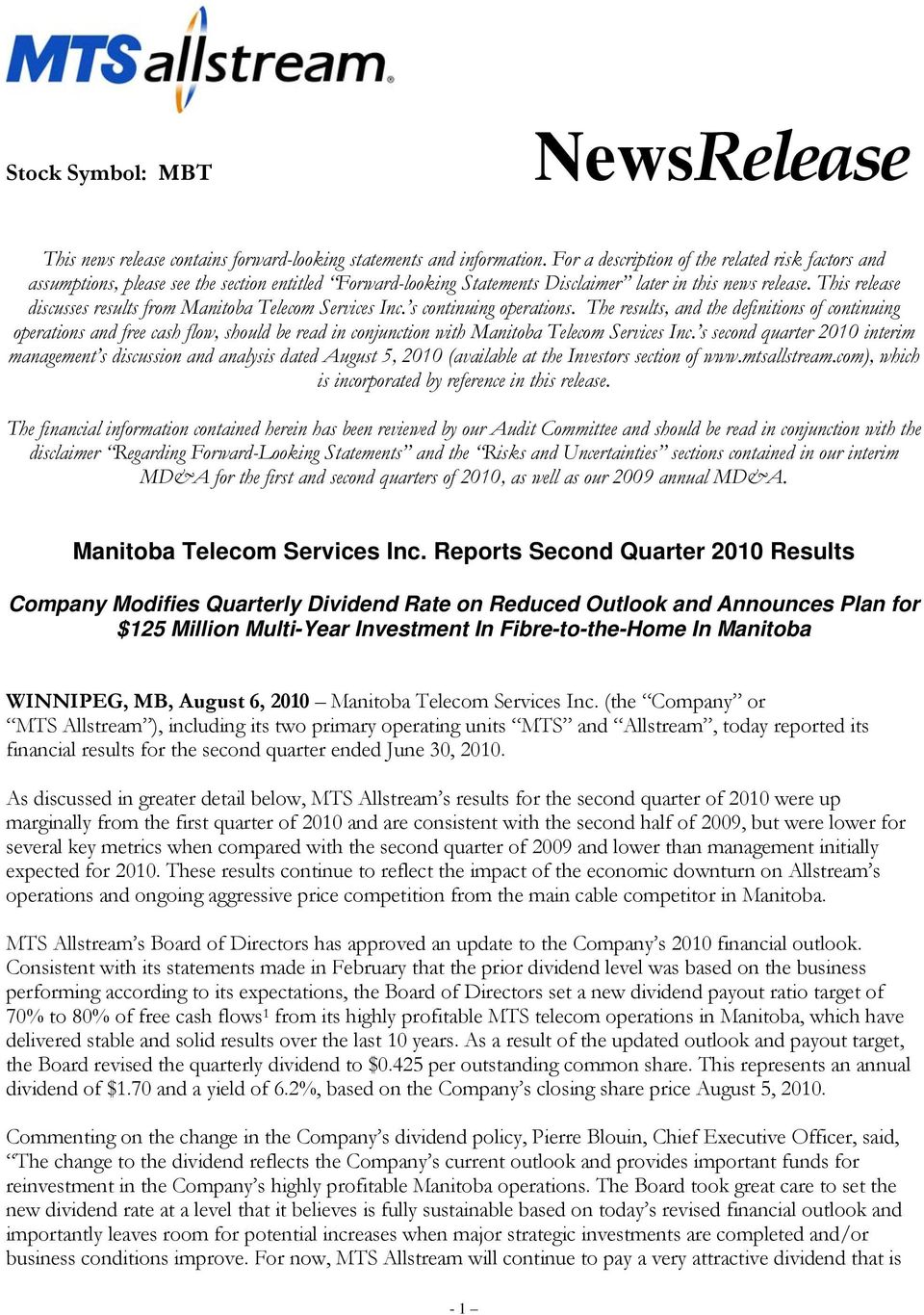 This release discusses results from Manitoba Telecom Services Inc. s continuing operations.