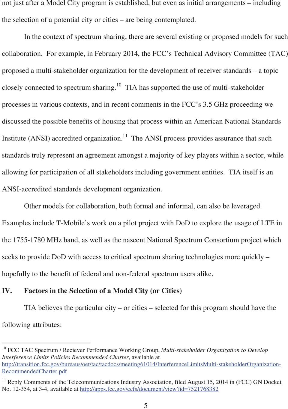 For example, in February 2014, the FCC s Technical Advisory Committee (TAC proposed a multi-stakeholder organization for the development of receiver standards a topic closely connected to spectrum