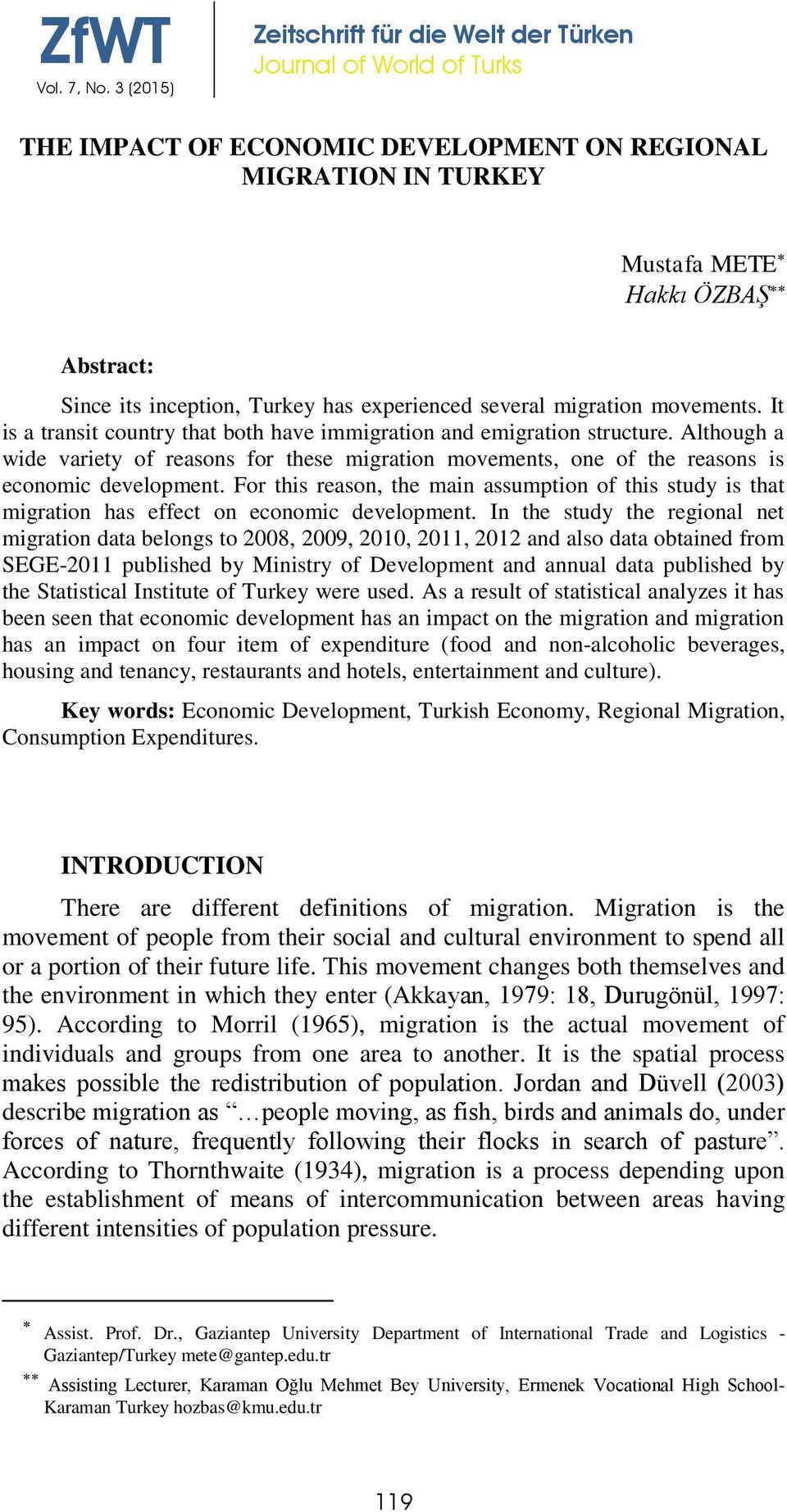 For this reason, the main assumption of this study is that migration has effect on economic development.