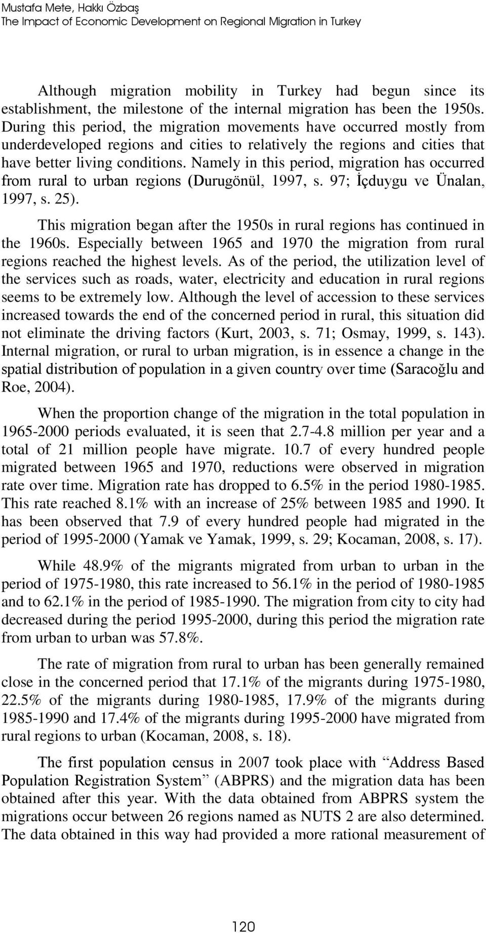 During this period, the migration movements have occurred mostly from underdeveloped regions and cities to relatively the regions and cities that have better living conditions.