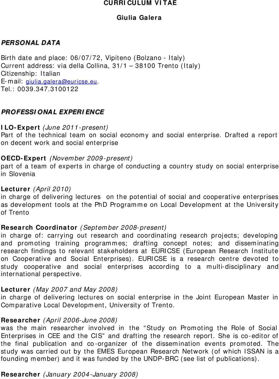 Drafted a report on decent work and social enterprise OECD-Expert (November 2009-present) part of a team of experts in charge of conducting a country study on social enterprise in Slovenia Lecturer