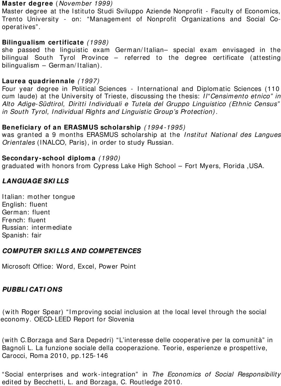 Bilingualism certificate (1998) she passed the linguistic exam German/Italian special exam envisaged in the bilingual South Tyrol Province referred to the degree certificate (attesting bilingualism
