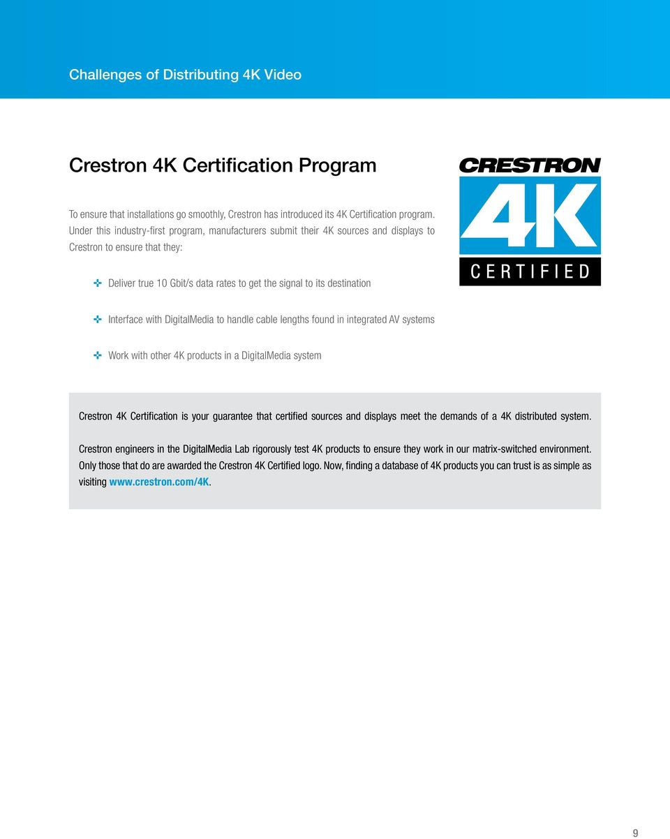 with DigitalMedia to handle cable lengths found in integrated AV systems Work with other 4K products in a DigitalMedia system Crestron 4K Certification is your guarantee that certified sources and