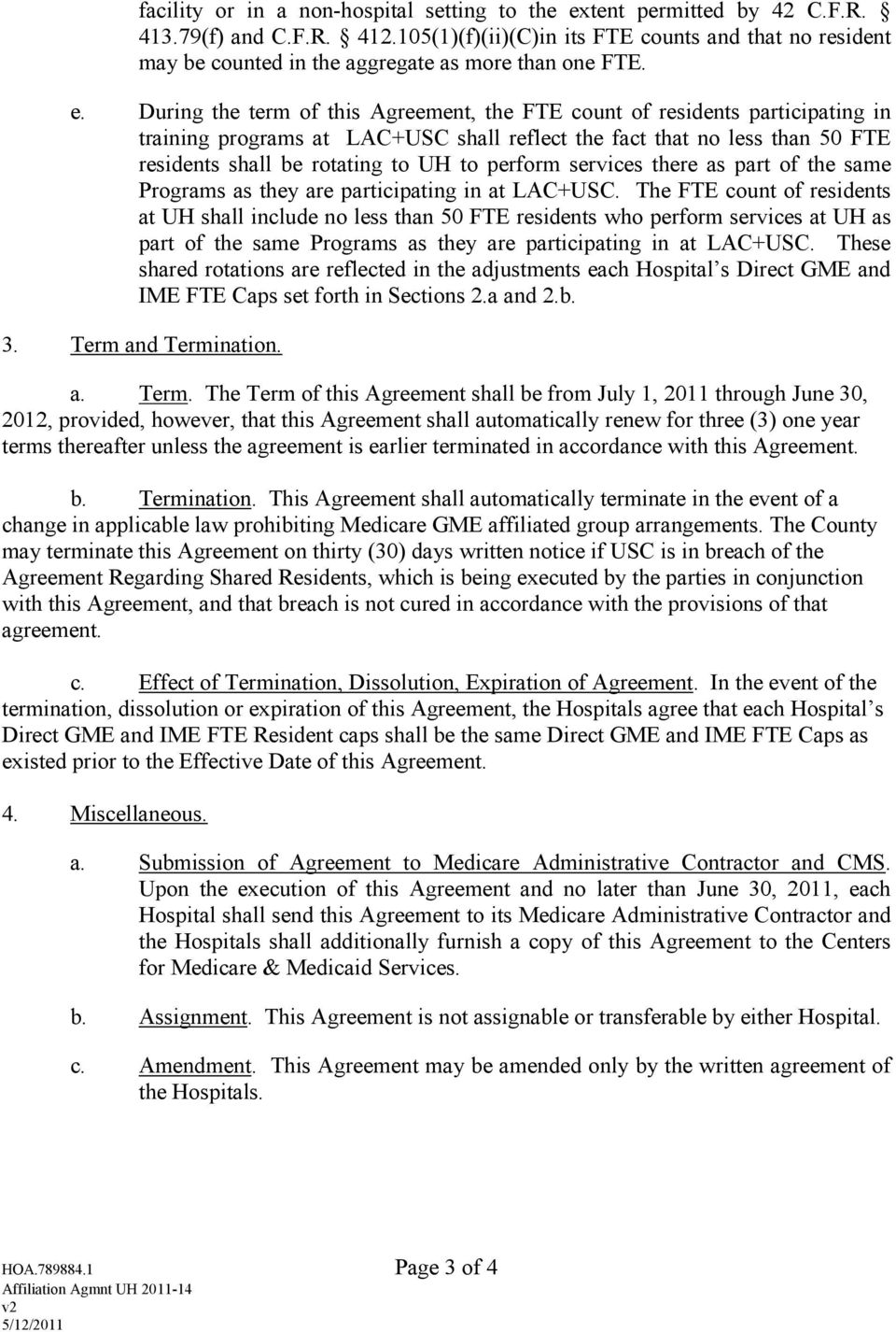 During the term of this Agreement, the FTE count of residents participating in training programs at LAC+USC shall reflect the fact that no less than 50 FTE residents shall be rotating to UH to