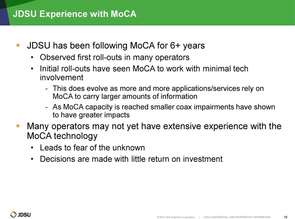 capacity is reached smaller coax impairments have shown to have greater impacts Many operators may not yet have extensive experience with the MoCA