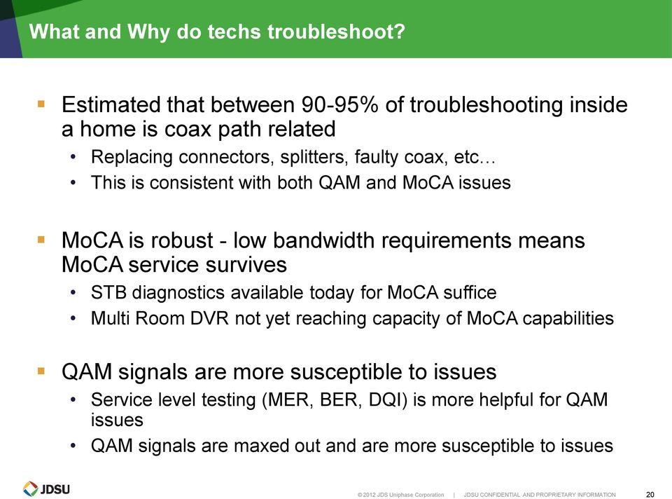 QAM and MoCA issues MoCA is robust - low bandwidth requirements means MoCA service survives STB diagnostics available today for MoCA suffice Multi Room DVR not yet