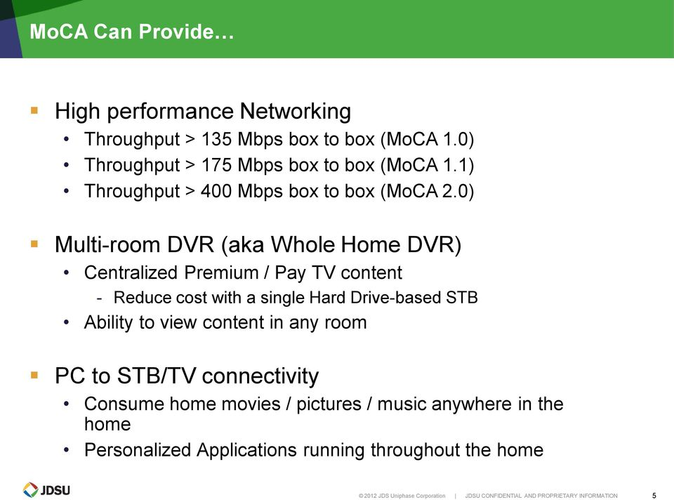 0) Multi-room DVR (aka Whole Home DVR) Centralized Premium / Pay TV content Reduce cost with a single Hard Drive-based STB Ability to