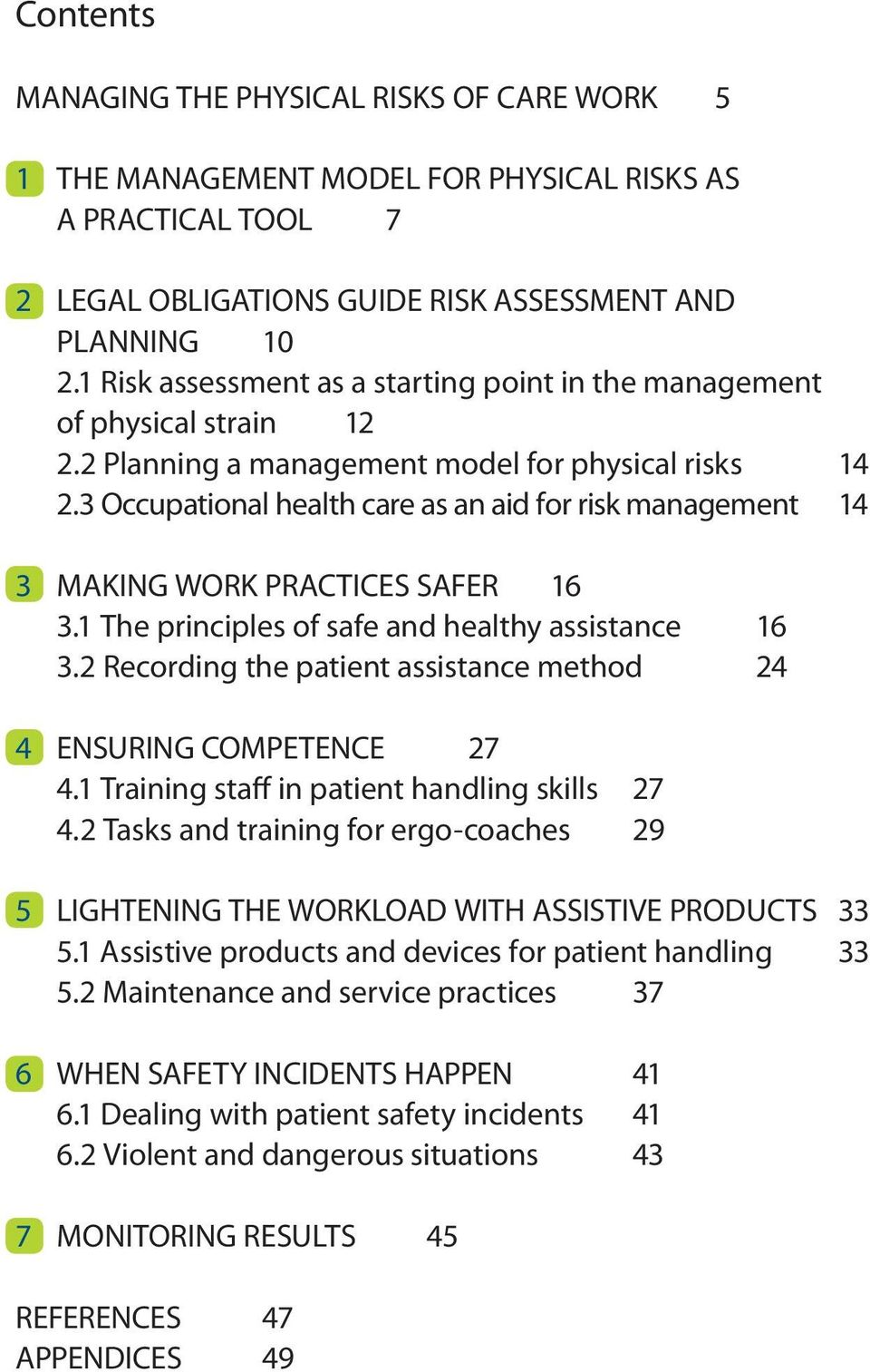 3 Occupational health care as an aid for risk management 14 3 MAKING WORK PRACTICES SAFER 16 3.1 The principles of safe and healthy assistance 16 3.
