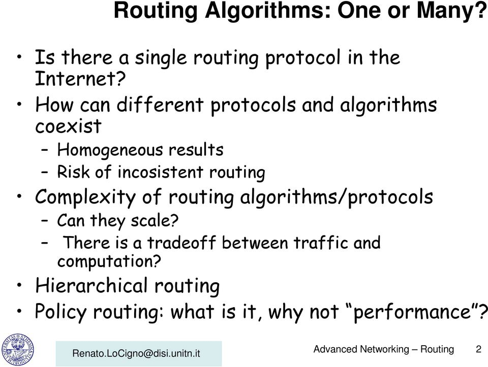 Complexity of routing algorithms/protocols Can they scale?