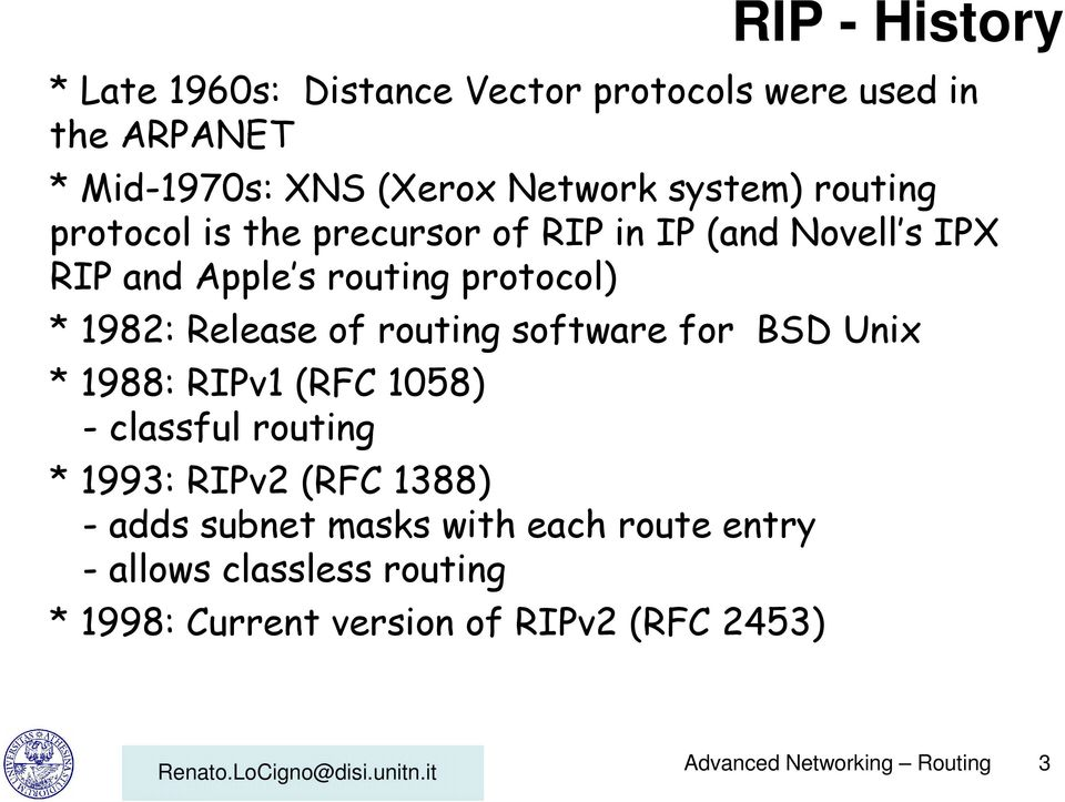 routing software for BSD Unix * 1988: RIPv1 (RFC 1058) - classful routing * 1993: RIPv2 (RFC 1388) - adds subnet masks