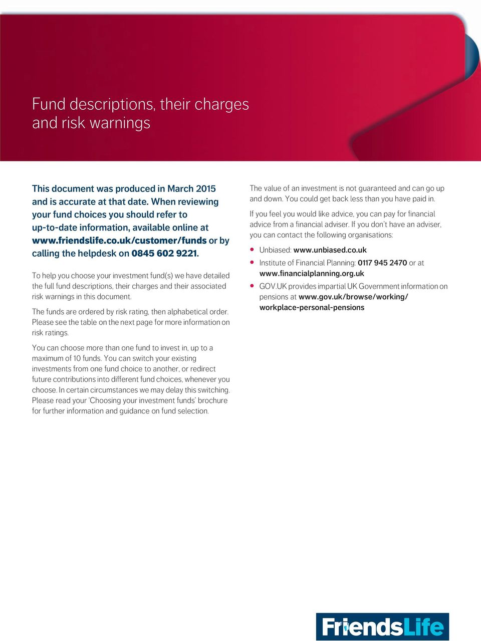 To help you choose your investment fund(s) we have detailed the full fund descriptions, their charges and their associated risk warnings in this document.
