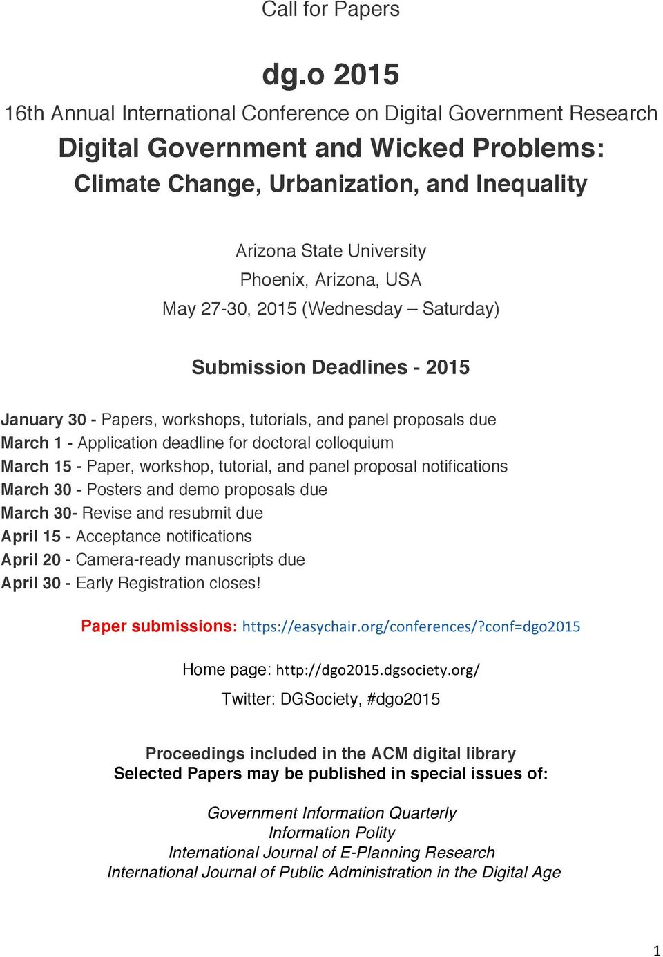Arizona, USA May 27-30, 2015 (Wednesday Saturday) Submission Deadlines - 2015 January 30 - Papers, workshops, tutorials, and panel proposals due March 1 - Application deadline for doctoral colloquium