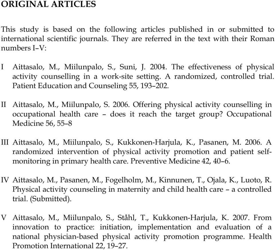 A randomized, controlled trial. Patient Education and Counseling 55, 193 202. II Aittasalo, M., Miilunpalo, S. 2006.