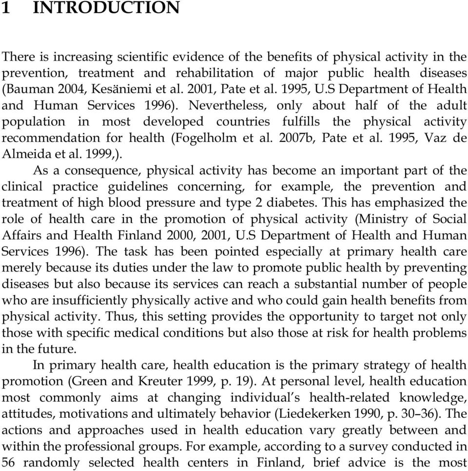 Nevertheless, only about half of the adult population in most developed countries fulfills the physical activity recommendation for health (Fogelholm et al. 2007b, Pate et al.
