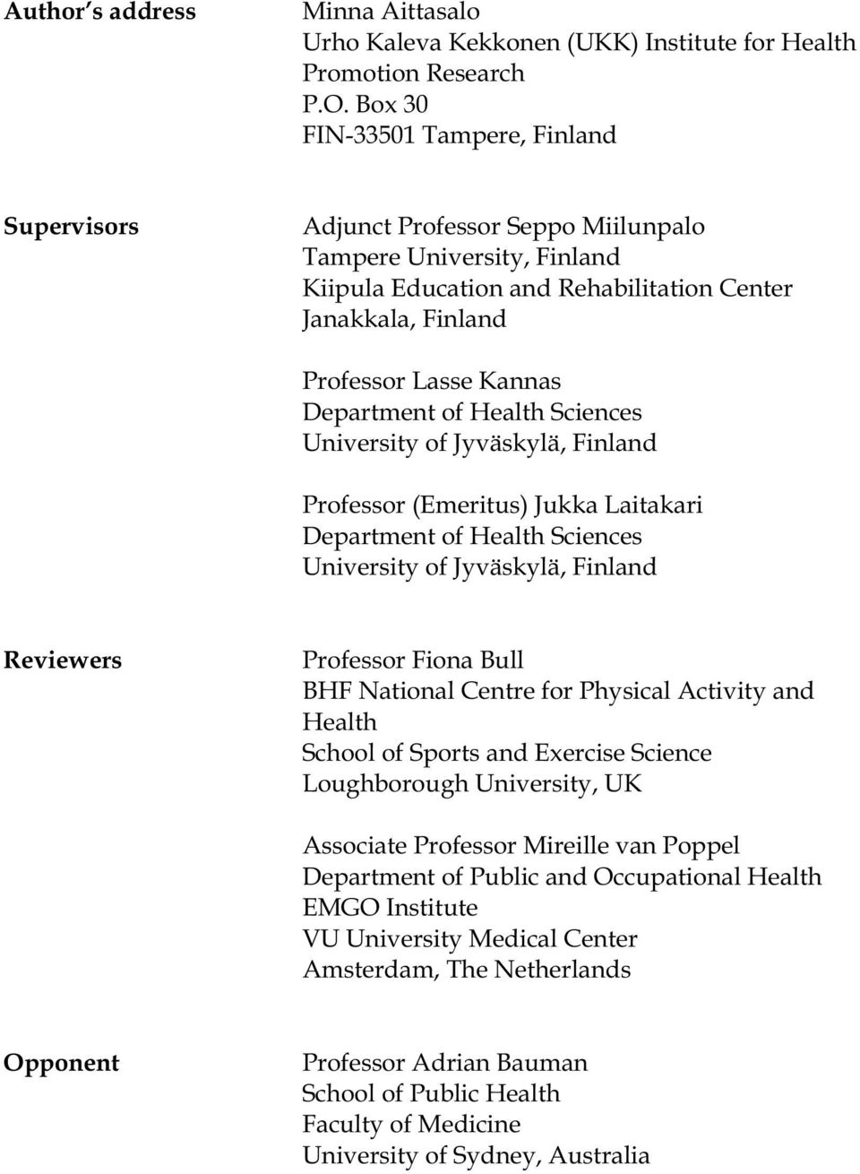 Department of Health Sciences University of Jyväskylä, Finland Professor (Emeritus) Jukka Laitakari Department of Health Sciences University of Jyväskylä, Finland Reviewers Professor Fiona Bull BHF