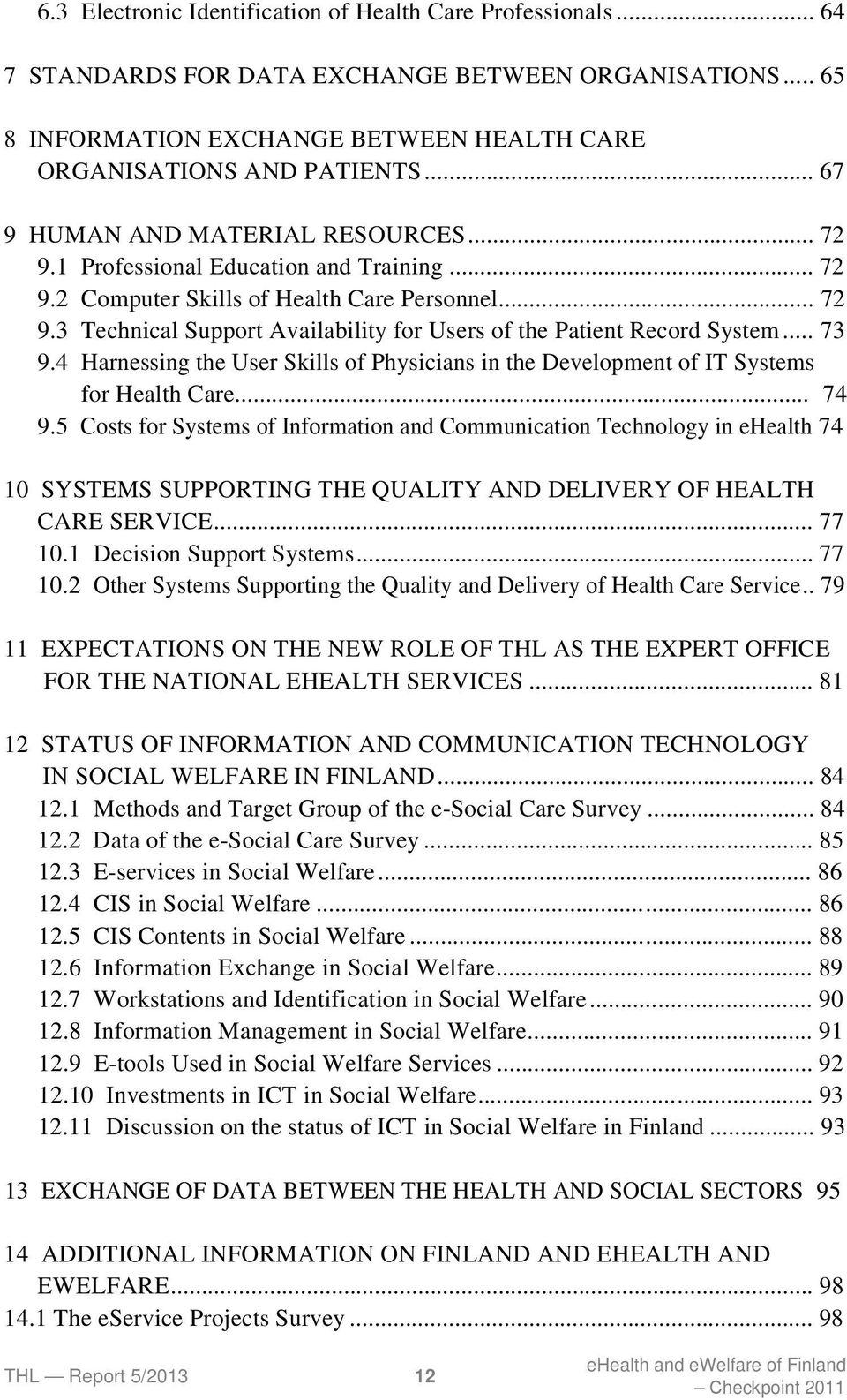 .. 73 9.4 Harnessing the User Skills of Physicians in the Development of IT Systems for Health Care... 74 9.