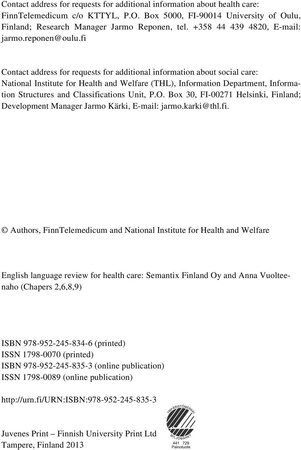 fi Contact address for requests for additional information about social care: National Institute for Health and Welfare (THL), Information Department, Information Structures and Classifications Unit,