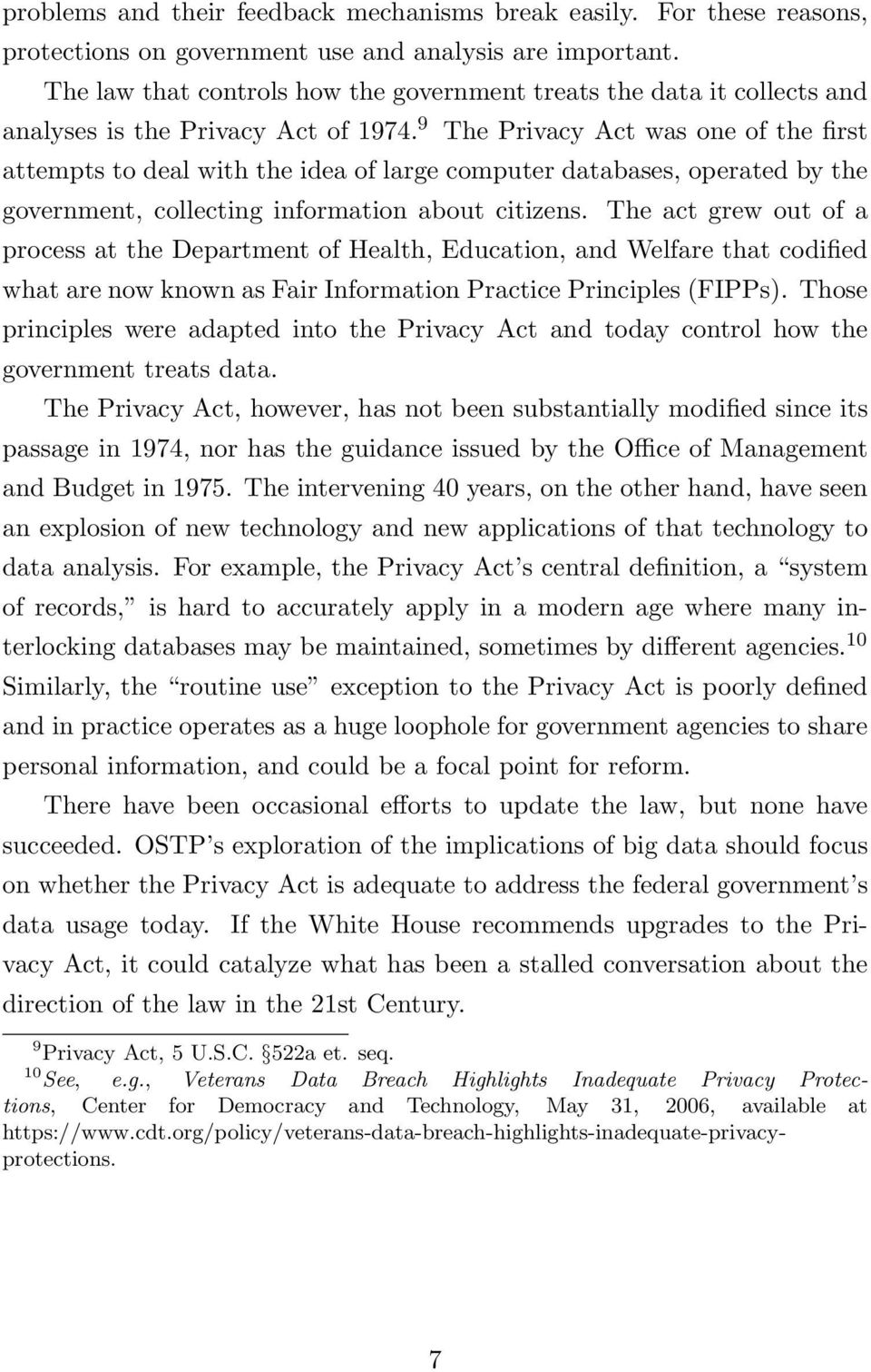 9 The Privacy Act was one of the first attempts to deal with the idea of large computer databases, operated by the government, collecting information about citizens.