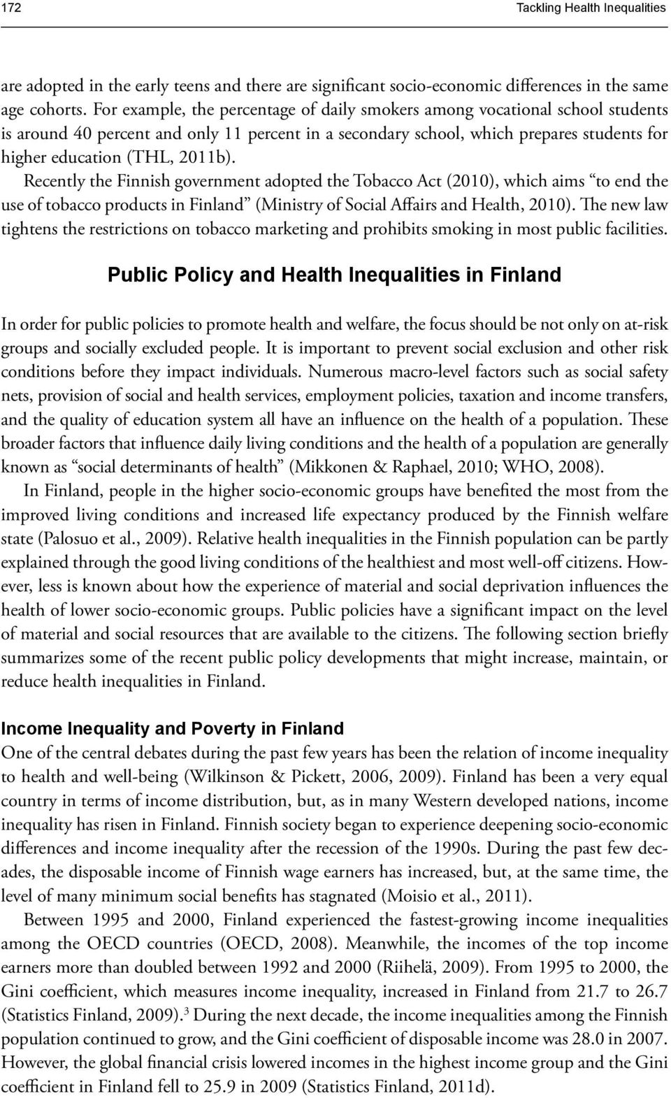Recently the Finnish government adopted the Tobacco Act (2010), which aims to end the use of tobacco products in Finland (Ministry of Social Affairs and Health, 2010).