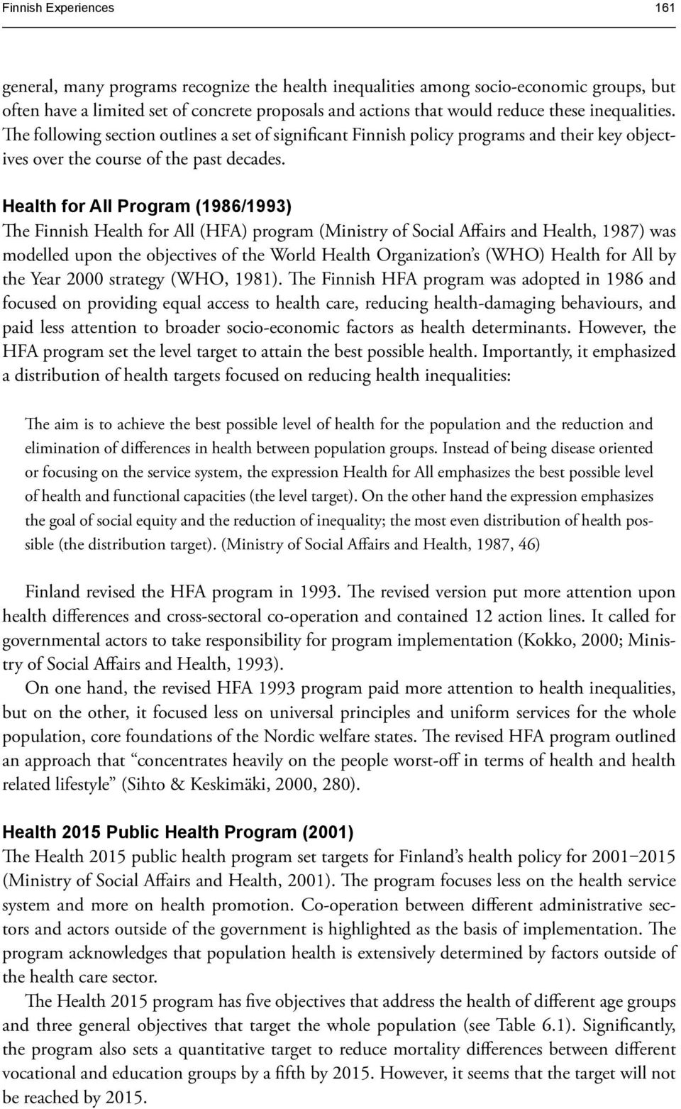 Health for All Program (1986/1993) The Finnish Health for All (HFA) program (Ministry of Social Affairs and Health, 1987) was modelled upon the objectives of the World Health Organization s (WHO)