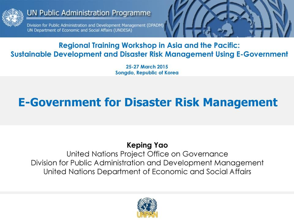 Disaster Risk Management Keping Yao United Nations Project Office on Governance Division for