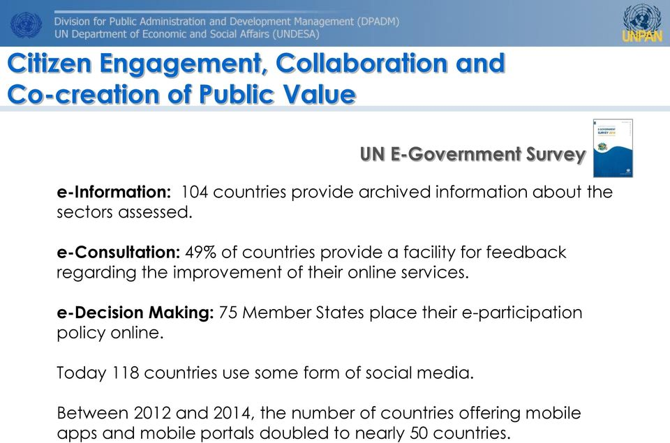 e-consultation: 49% of countries provide a facility for feedback regarding the improvement of their online services.