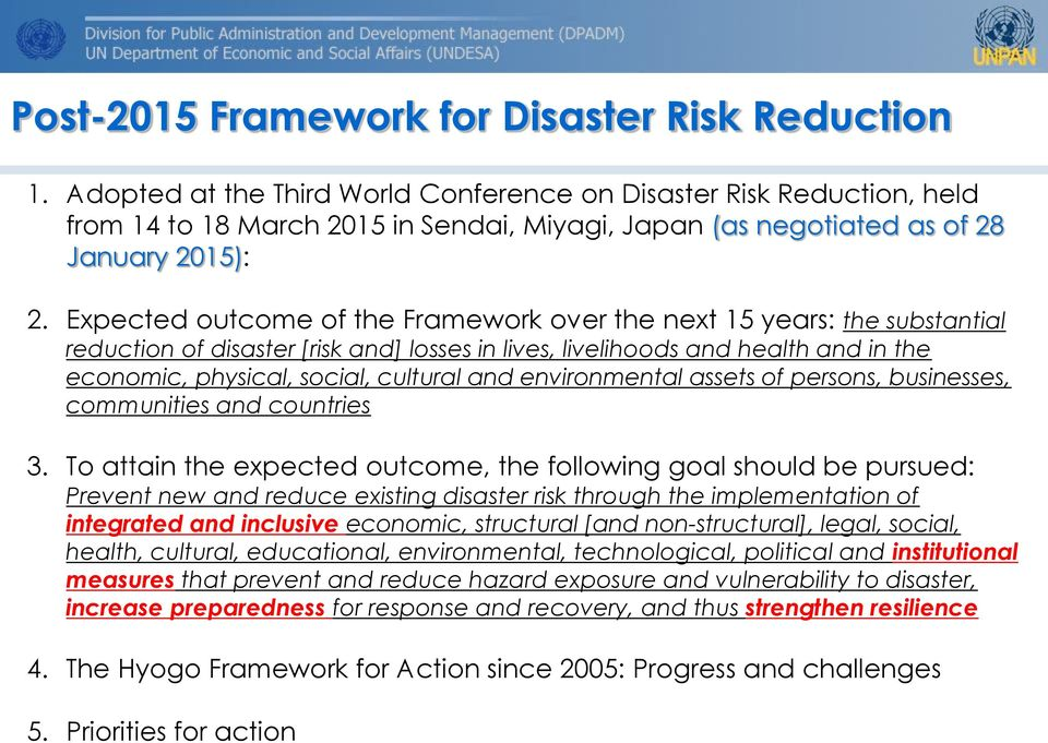 Expected outcome of the Framework over the next 15 years: the substantial reduction of disaster [risk and] losses in lives, livelihoods and health and in the economic, physical, social, cultural and