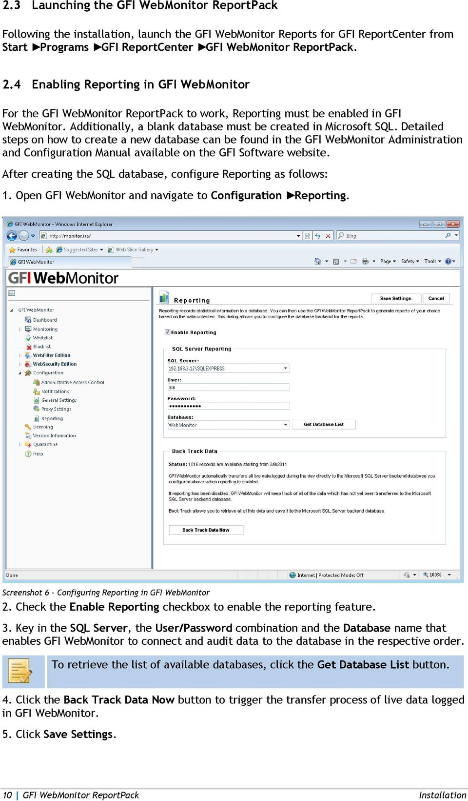 Detailed steps on how to create a new database can be found in the GFI WebMonitor Administration and Configuration Manual available on the GFI Software website.