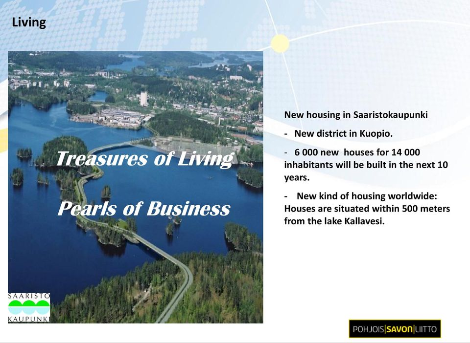 - 6 000 new houses for 14 000 inhabitants will be built in the next