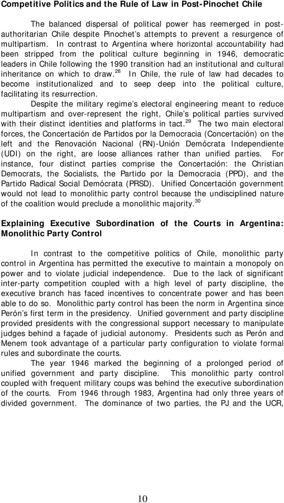 In contrast to Argentina where horizontal accountability had been stripped from the political culture beginning in 1946, democratic leaders in Chile following the 1990 transition had an institutional