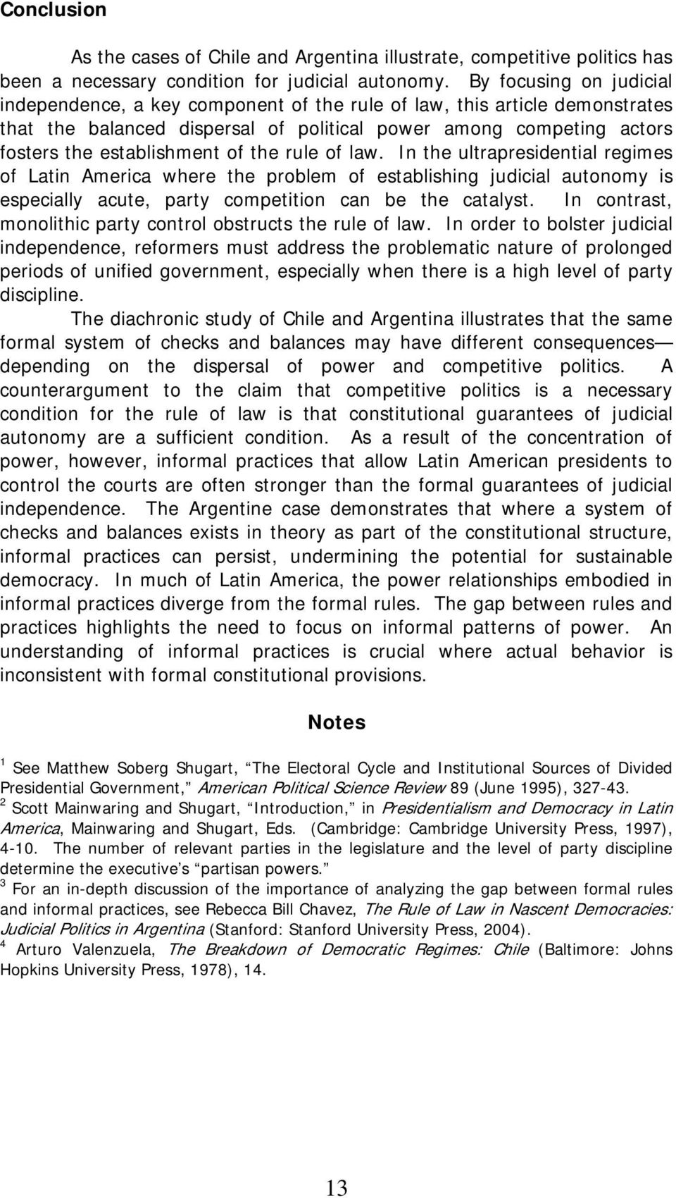 the rule of law. In the ultrapresidential regimes of Latin America where the problem of establishing judicial autonomy is especially acute, party competition can be the catalyst.
