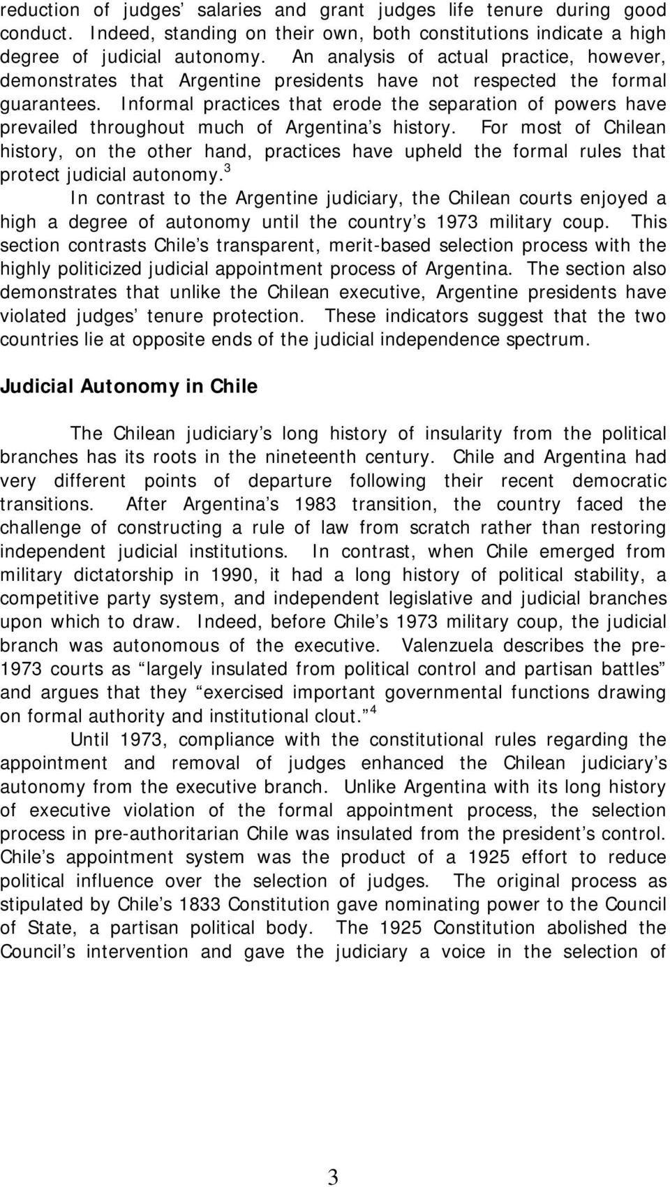 Informal practices that erode the separation of powers have prevailed throughout much of Argentina s history.