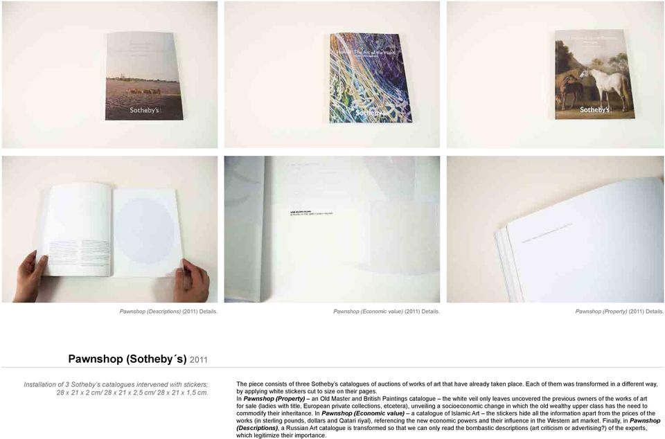 The piece consists of three Sotheby s catalogues of auctions of works of art that have already taken place.