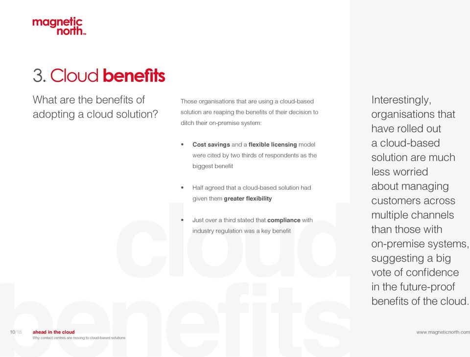 cited by two thirds of respondents as the biggest benefit cloud enefits Half agreed that a cloud-based solution had given them greater flexibility Just over a third stated that compliance