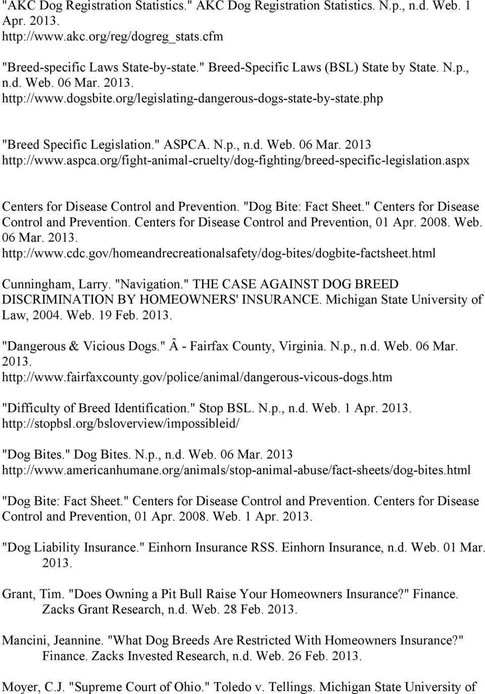"aspca.org/fight-animal-cruelty/dog-fighting/breed-specific-legislation.aspx Centers for Disease Control and Prevention. ""Dog Bite: Fact Sheet."" Centers for Disease Control and Prevention."