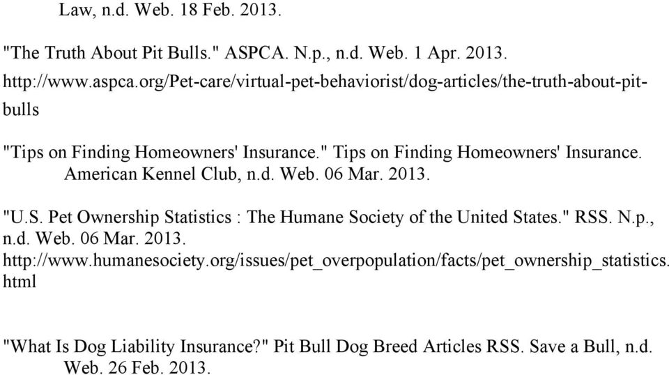 "American Kennel Club, n.d. Web. 06 Mar. 2013. ""U.S. Pet Ownership Statistics : The Humane Society of the United States."" RSS. N.p., n.d. Web. 06 Mar. 2013. http://www."