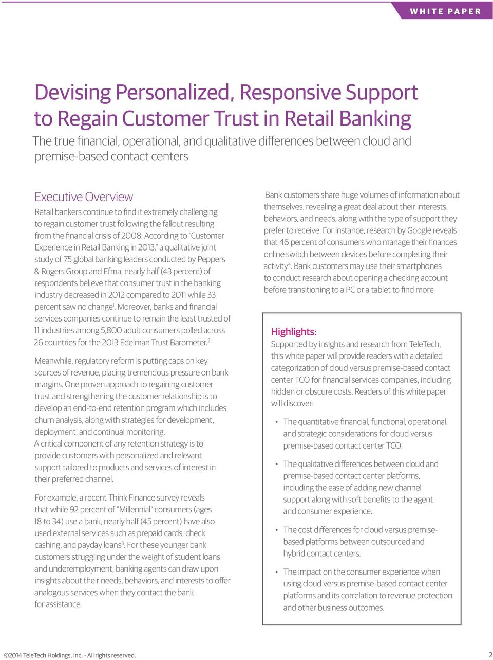 According to Customer Experience in Retail Banking in 2013, a qualitative joint study of 75 global banking leaders conducted by Peppers & Rogers Group and Efma, nearly half (43 percent) of