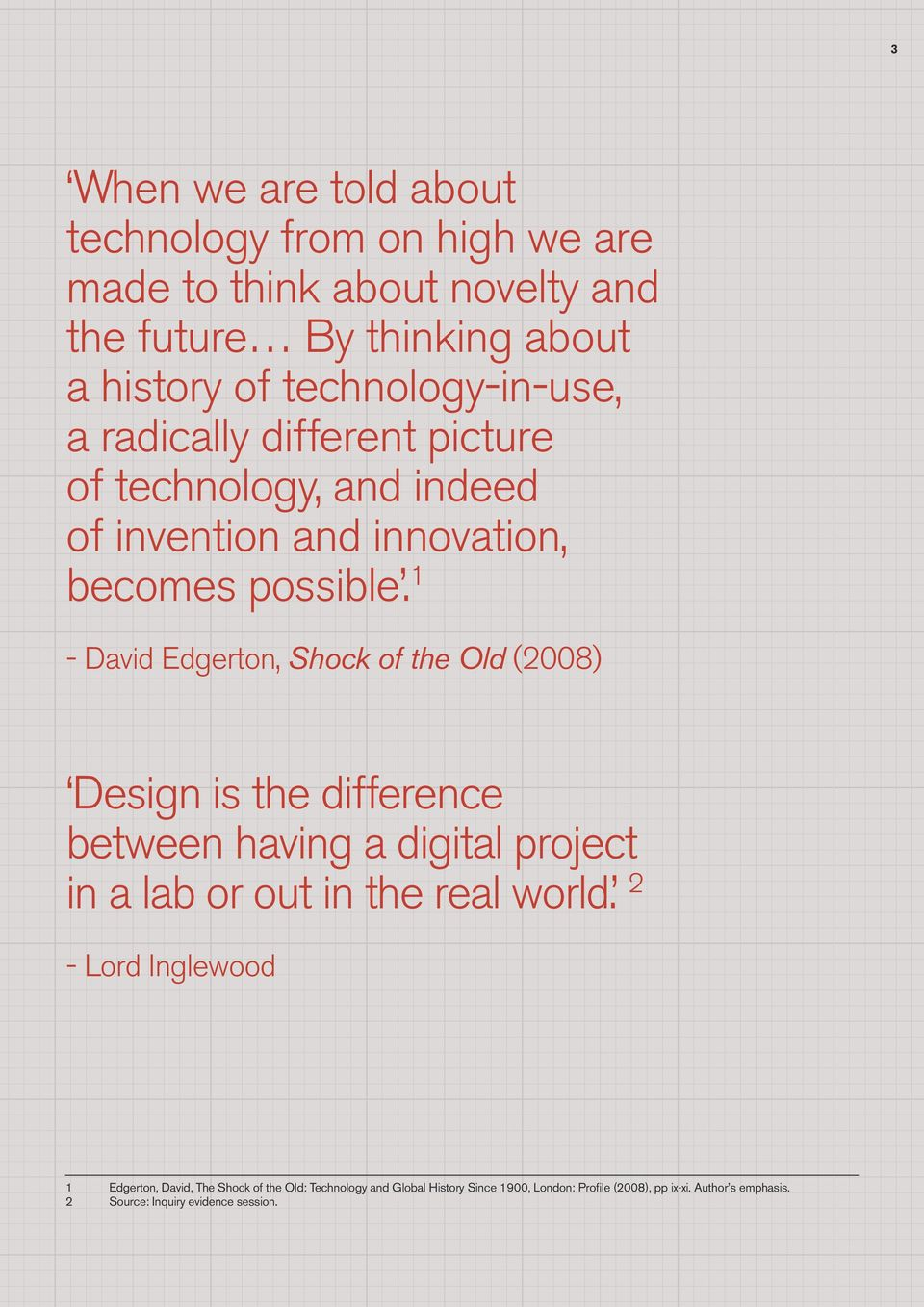 1 - David Edgerton, Shock of the Old (2008) Design is the difference between having a digital project in a lab or out in the real world.