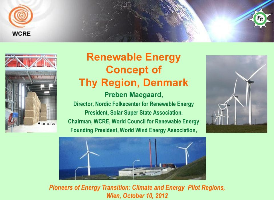 Chairman, WCRE, World Council for Renewable Energy Founding President, World Wind Energy