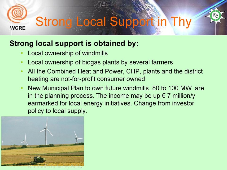 consumer owned New Municipal Plan to own future windmills. 80 to 100 MW are in the planning process.
