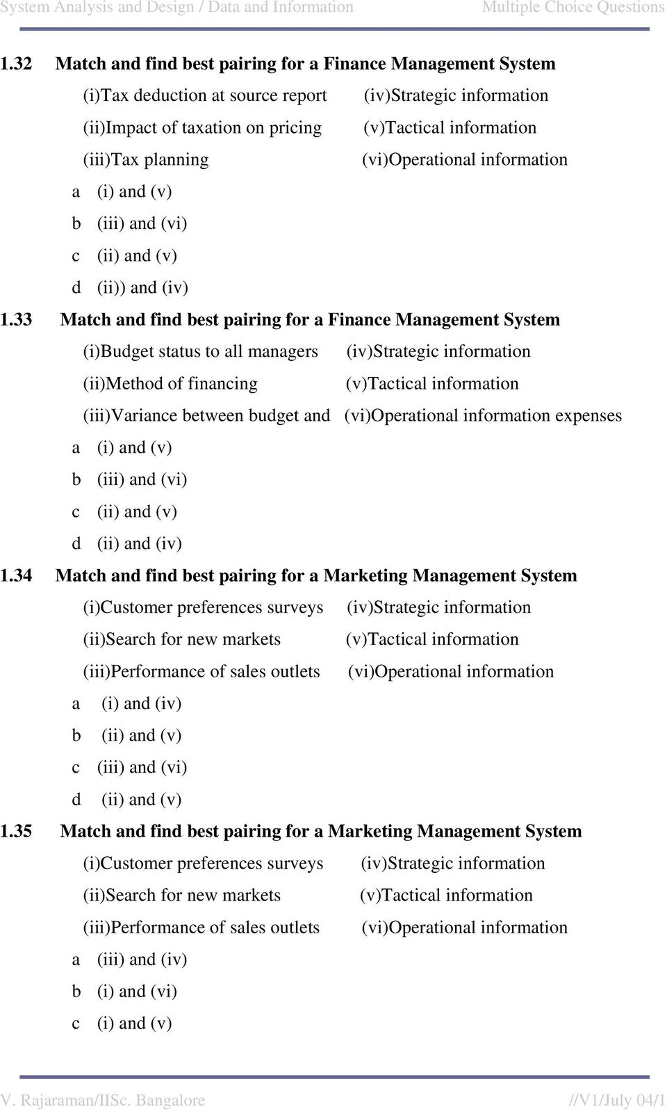 33 Match and find best pairing for a Finance Management System (i)budget status to all managers (iv)strategic information (ii)method of financing (v)tactical information (iii)variance between budget