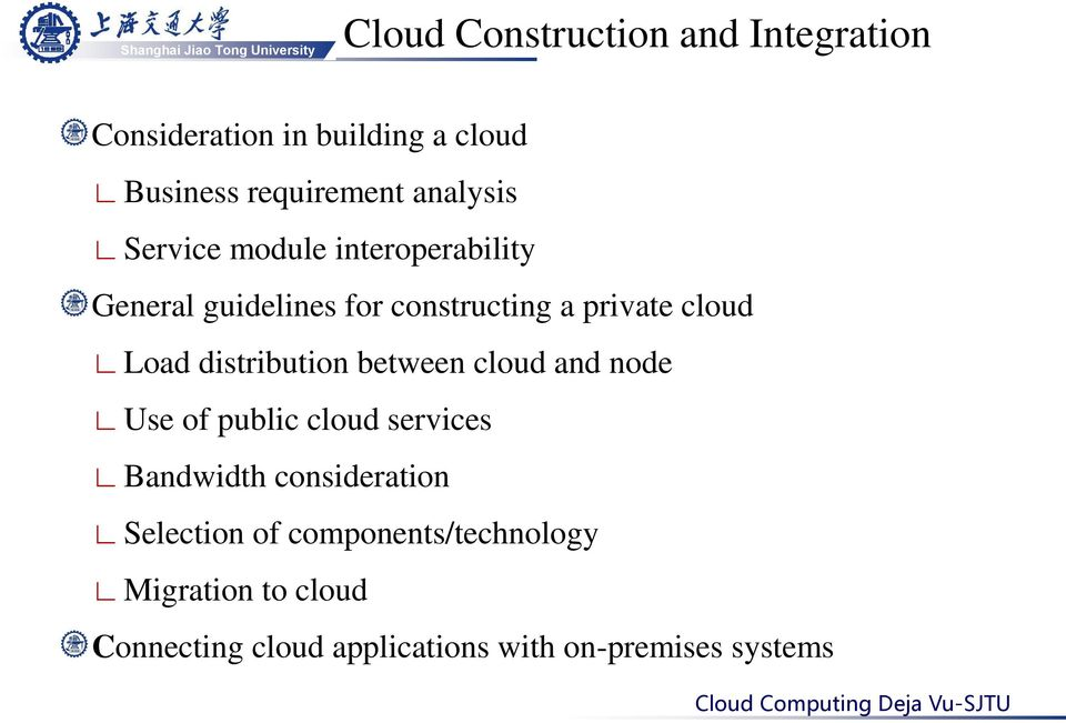 Load distribution between cloud and node Use of public cloud services Bandwidth consideration