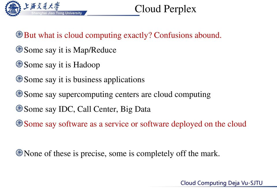 say supercomputing centers are cloud computing Some say IDC, Call Center, Big Data Some say