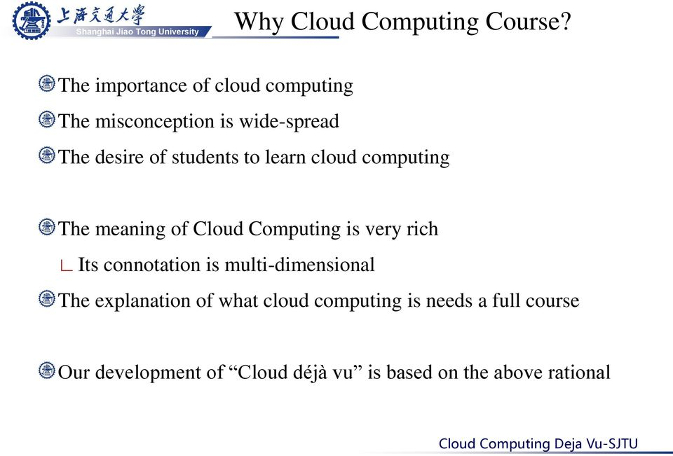 students to learn cloud computing The meaning of Cloud Computing is very rich Its