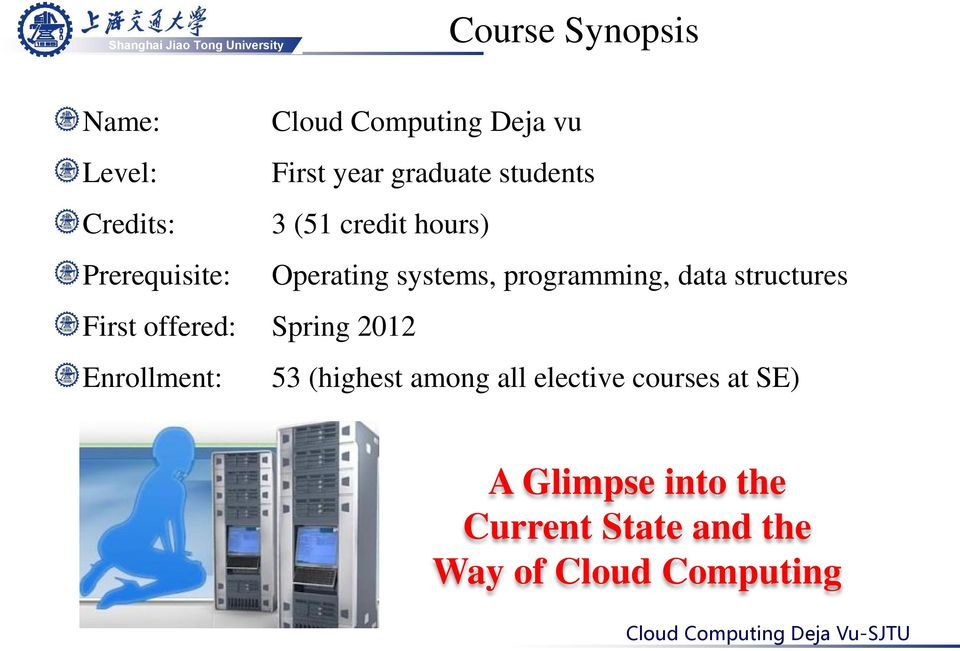 programming, data structures First offered: Spring 2012 Enrollment: 53 (highest
