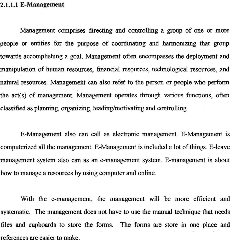 Management can also refer to the person or people who perform the act(s) of management.