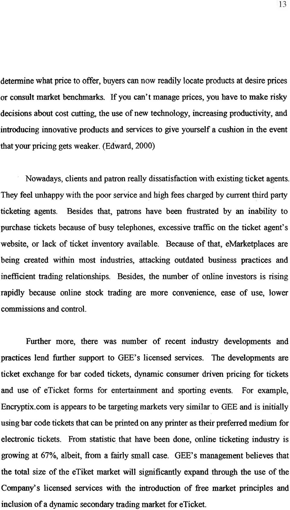 a cushion in the event that your pricing gets weaker. (Edward, 2000) Nowadays, clients and patron really dissatisfaction with existing ticket agents.